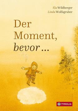 Der Moment, bevor … von Wildberger,  Ela, Wolfsgruber,  Linda