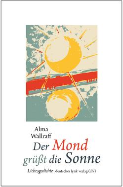 Der Mond grüßt die Sonne von Wallraff,  Alma