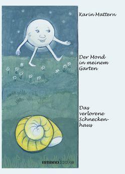 Der Mond in meinem Garten & Das verlorene Schneckenhaus von Mattern,  Karin