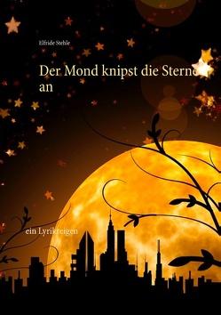 Der Mond knipst die Sterne an von Stehle,  Elfride