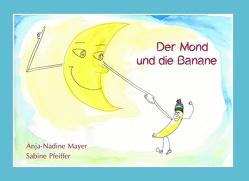 Der Mond und die Banane von Mayer,  Anja-Nadine, Pfeiffer,  Sabine