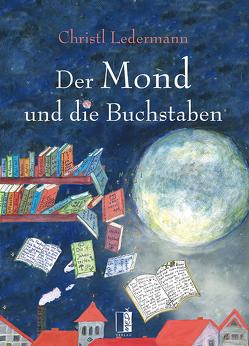 Der Mond und die Buchstaben von Alsholz-Bögl,  Barbara, Ledermann,  Christl