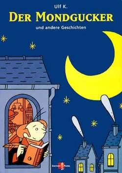 Der Mondgucker. Und andere Geschichten / Der Mondgucker von Baltscheldt,  Martin, Dahlmann,  Bert, Hoetzel,  Orlando, K,  Ulf, Orlando,  Ulf K, Ulf,  K