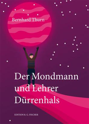 Der Mondmann und Lehrer Dürrenhals von Thurn,  Bernhard