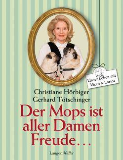 Der Mops ist aller Damen Freude von Hörbiger,  Christiane, Tötschinger,  Gerhard