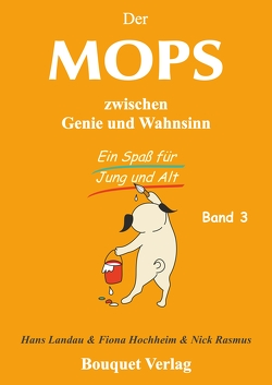 Der Mops zwischen Genie und Wahnsinn – Band 3 von Hochheim,  Fiona, Landau,  Hans, Rasmus,  Nick