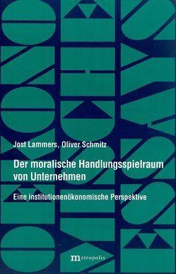 Der moralische Handlungsspielraum von Unternehmen von Lammers,  Jost, Schmitz,  Oliver