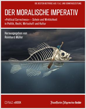 Der moralische Imperativ von Frankfurter Allgemeine Archiv, Müller,  Reinhard, Trötscher,  Hans Peter