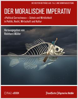 Der moralische Imperativ von Archiv,  Frankfurter Allgemeine, Müller,  Reinhard, Trötscher,  Hans Peter
