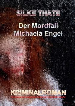 Der Mordfall Michaela Engel von Thate,  Silke