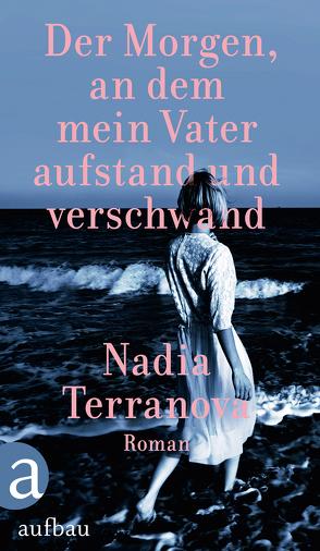 Der Morgen, an dem mein Vater aufstand und verschwand von Hansen,  Esther, Terranova,  Nadia