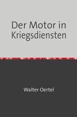 Der Motor in Kriegsdiensten von Oertel,  Walter