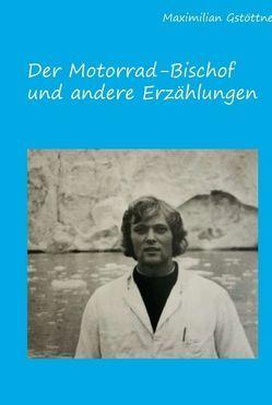Der Motorradbischof und andere Erzählungen von Gstöttner,  Maximilian