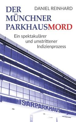 Der Münchner Parkhausmord von Reinhard,  Daniel