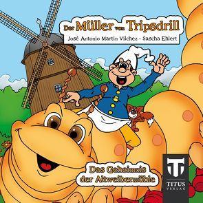 Der Müller aus Tripsdrill – Das Geheimnis der Altweibermühle von Ehlert,  Sascha, Martin Vilchez,  José A