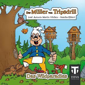 Der Müller aus Tripsdrill – Das Wildparadies von Ehlert,  Sascha, Martin Vilchez,  José A