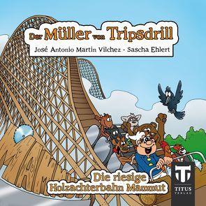 Der Müller aus Tripsdrill – Die riesige Holzachterbahn Mammut von Ehlert,  Sascha, Martin Vilchez,  José A