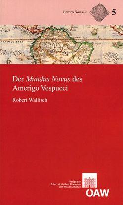 Der Mundus Novus des Amerigo Vespucci von Harrauer,  Christine, Wallisch,  Robert