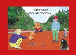 Der Murmelmax von Billmann,  Ralph