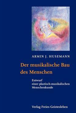 Der musikalische Bau des Menschen von Husemann,  Armin J