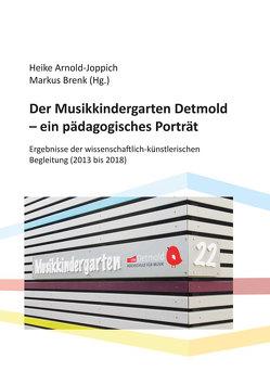 Der Musikkindergarten Detmold – ein pädagogisches Porträt von Arnold-Joppich,  Heike, Brenk,  Markus