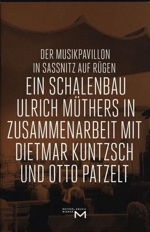 Der Musikpavillon in Sassnitz auf Rügen von Brorson,  Susanne, Haase,  Martin, Kuntzsch,  Dietmar, Ludwig,  Matthias, Pazelt,  Otto