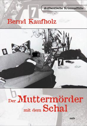 Der Muttermörder mit dem Schal von Kaufholz,  Bernd