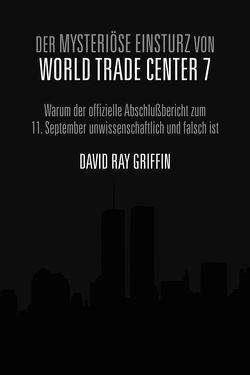 Der mysteriöse Einsturz von World Trade Center 7 von Bommer,  Oliver, Ganser,  Daniele, Griffin,  Prof. David Ray