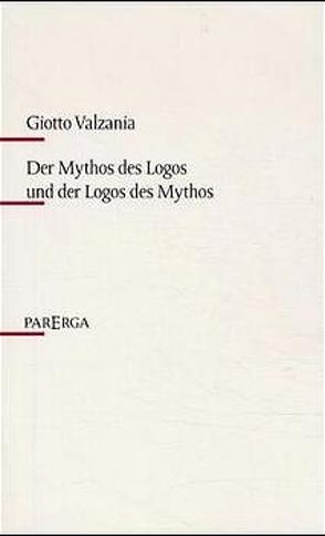 Der Mythos des Logos und der Logos des Mythos von Valzania,  Giotto