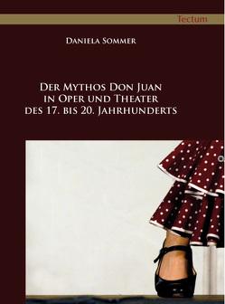 Der Mythos Don Juan in Oper und Theater des 17. bis 20. Jahrhunderts von Sommer,  Daniela