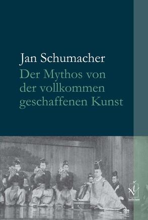 Der Mythos von der vollkommen geschaffenen Kunst von Schumacher,  Jan