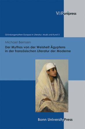 Der Mythos von der Weisheit Ägyptens in der französischen Literatur der Moderne von Baumann,  Uwe, Bernsen,  Michael, Geyer,  Paul