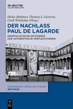 Der Nachlass Paul de Lagarde von Behlmer,  Heike, Gertzen,  Thomas L., Witthuhn,  Orell