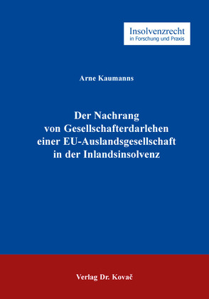 Der Nachrang von Gesellschafterdarlehen einer EU-Auslandsgesellschaft in der Inlandsinsolvenz von Kaumanns,  Arne