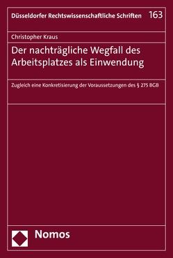 Der nachträgliche Wegfall des Arbeitsplatzes als Einwendung von Kraus,  Christopher
