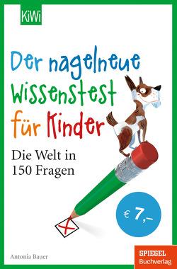 Der nagelneue Wissenstest für Kinder von Bauer,  Antonia, Mueller,  Daniel