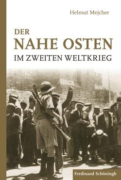 Der Nahe Osten im Zweiten Weltkrieg von Mejcher,  Helmut