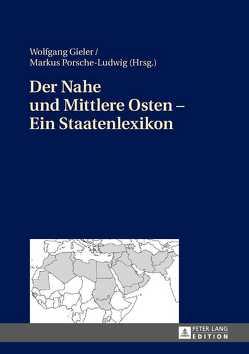 Der Nahe und Mittlere Osten – Ein Staatenlexikon von Gieler,  Wolfgang, Porsche-Ludwig,  Markus