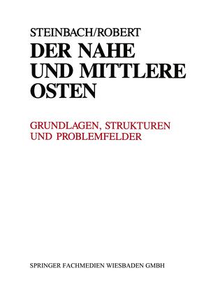 Der Nahe und Mittlere Osten Politik · Gesellschaft Wirtschaft Geschichte · Kultur von Steinbach,  Udo