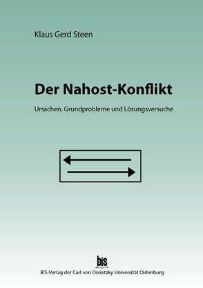 Der Nahost-Konflikt: Ursachen, Grundprobleme und Lösungsversuche von Steen,  Klaus