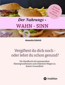 Der Nahrungs- WAHN-SINN von Eideloth,  Alexandra