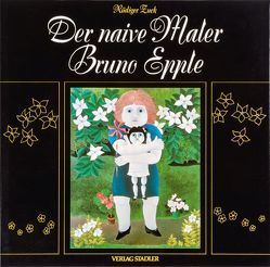Der naive Maler Bruno Epple von Brun,  Jeaninne le, Jakovsky,  Anatole, Schneiders,  Toni, Zuck,  Rüdiger