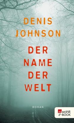 Der Name der Welt von Johnson,  Denis, Überhoff,  Thomas