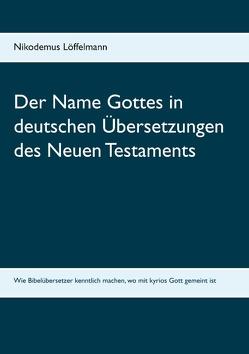 Der Name Gottes in deutschen Übersetzungen des Neuen Testaments von Löffelmann,  Nikodemus