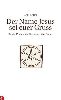 Der Name Jesus sei Euer Gruss von Keller,  Geri
