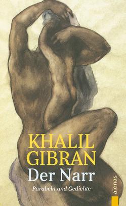 Der Narr. Khalil Gibran. Gleichnisse, Parabeln und Gedichte von Gibran,  Khalil