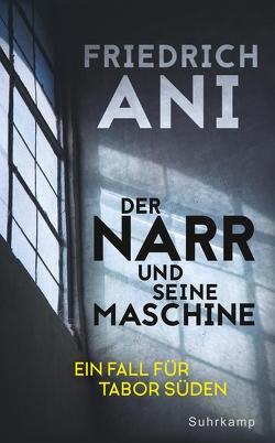 Der Narr und seine Maschine von Ani,  Friedrich