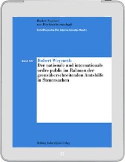 Der nationale und internationale ordre public im Rahmen der grenzüberschreitenden Amtshilfe in Steuersachen von Weyeneth,  Robert