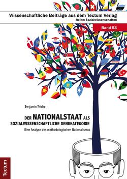 Der Nationalstaat als sozialwissenschaftliche Denkkategorie von Triebe,  Benjamin