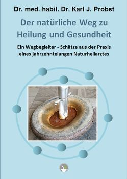 Der natürliche Weg zu Heilung und Gesundheit von Dr. med. habil. Dr. Probst, Karl J.